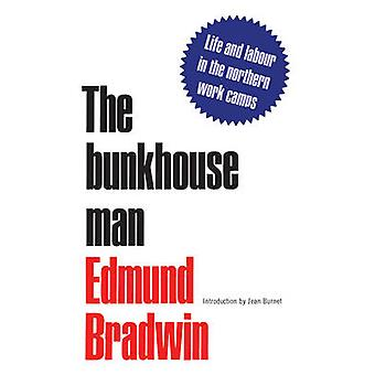 The Bunkhouse Man - Life and Labour in the Northern Work Camps by Edmu