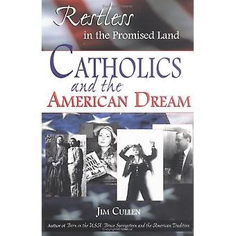 Restless in the Promised Land - Catholics and the American Dream by Ji