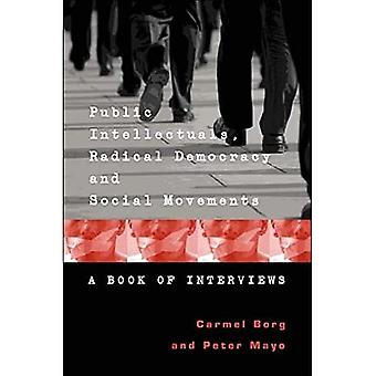 Public Intellectuals, Radical Democracy and Social Movements: A Book of Interviews (Counterpoints: Studies in the Postmodern Theory of Education)