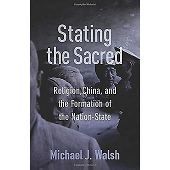 Stating the Sacred - Religion - China - and the Formation of the Natio