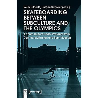 Skateboarding Between Subculture and the Olympics - A Youth Culture Un