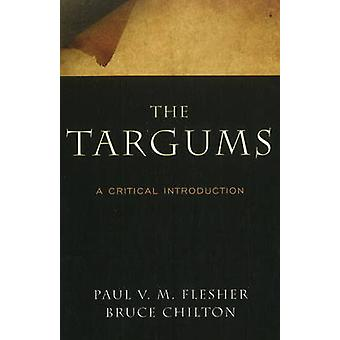 The Targums - A Critical Introduction by Paul V. M. Flesher - Bruce D.