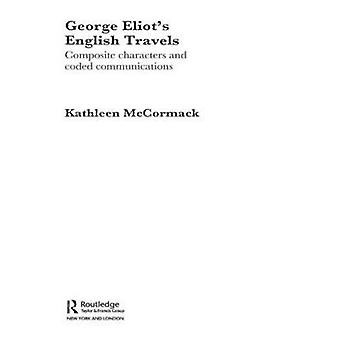 George Eliots English Travels  Composite Characters and Coded Communications by Kathleen McCormack