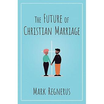 The Future of Christian Marriage by Mark Regnerus