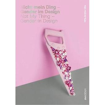 Not My Thing  Gender in Design by Edited by HFG Archiv und museum Ulm & Edited by Jerger & Edited by Kurz