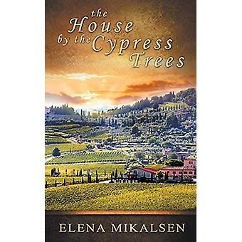 The House by the Cypress Trees by Elena Mikalsen - 9781509227396 Book