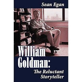 William Goldman - The Reluctant Storyteller by Sean Egan - 97815939358