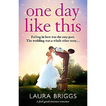 One Day Like This - A Feel Good Summer Romance by Laura Briggs - 97817