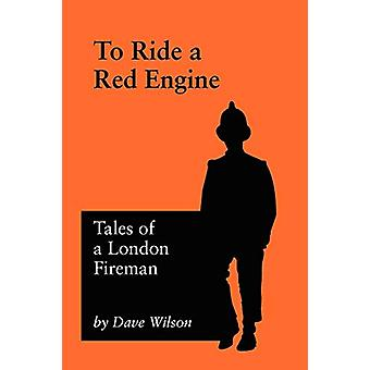 To Ride A Red Engine by Dave Wilson - 9781905217366 Book