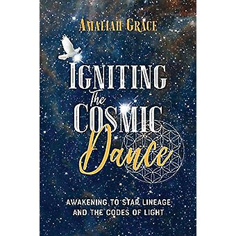 Igniting the Cosmic Dance - Awakening to Star Lineage and the Codes of