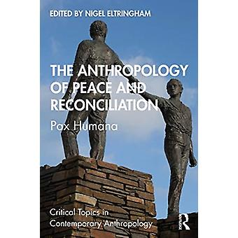 The Anthropology of Peace and Reconciliation by Eltringham & Nigel University of Sussex & UK