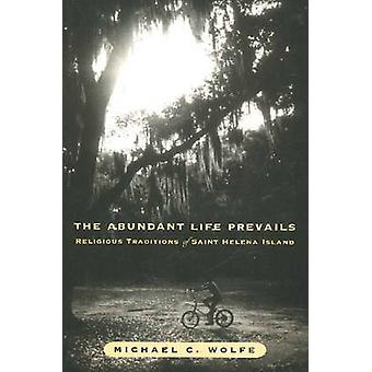 The Abundant Life Prevails  Religious Traditions on Saint Helena Island by Michael C Wolfe