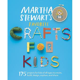 Martha Stewarts Favorite Crafts for Kids  175 Projects for Kids of All Ages to Create Build Design Explore and Share by Editors of Martha Stewart Living