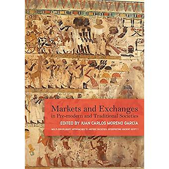 Markets and Exchanges in PreModern and Traditional Societies by Edited by Juan Carlos Moreno Garcia