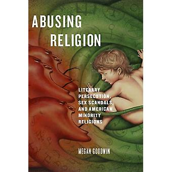 Abusing Religion by Megan Goodwin