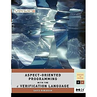 Aspect-Oriented Programming with the e Verification Language: A Pragmatic Guide for Testbench Developers (Systems on Silicon)