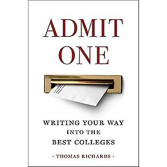 Admit One - Writing Your Way into the Best Colleges