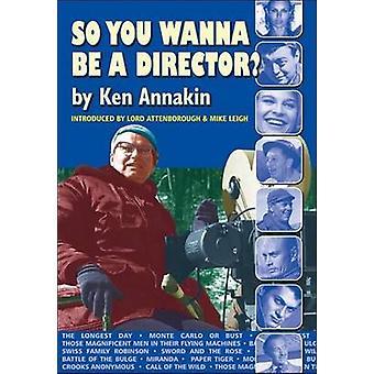 So You Wanna be a Director by Ken Annakin