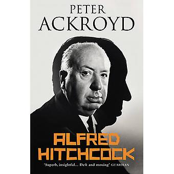 Alfred Hitchcock by Peter Ackroyd - 9780099287667 Book