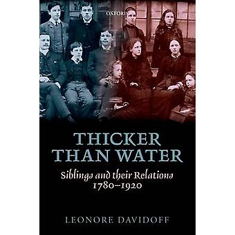 Thicker Than Water - Siblings and Their Relations - 1780-1920 by Leono