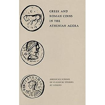 Greek and Roman Coins in the Athenian Agora by Fred S. Kleiner - 9780