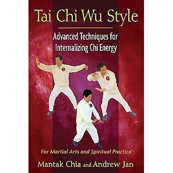 Tai Chi Wu stijl - geavanceerde technieken voor het internaliseren van Chi energie door