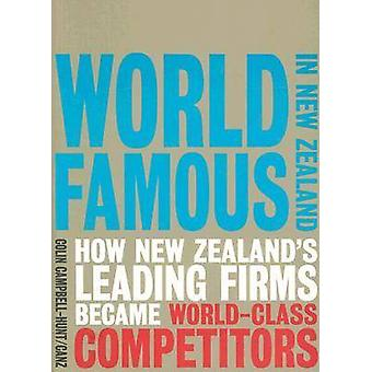 World Famous in New Zealand - How New Zealand's Leading Firms Became W