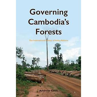 Governing Cambodia's Forests - The International Politics of Policy Re