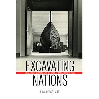 Excavating Nations  Archaeology Museums and the GermanDanish Borderlands by J Laurence Hare