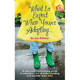 What to Expect When You're Adopting... - A Practical Guide to the Deci