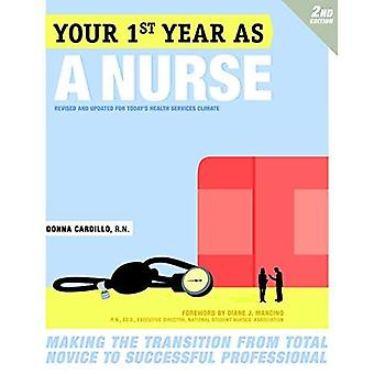Your First Year As a Nurse: Making the Transition from Total Novice to Successful Professional