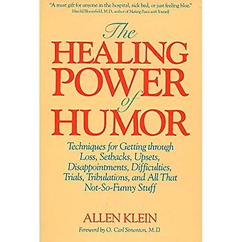 The Healing Power of Humor: Techniques for Getting Through Loss, Setbacks, Upsets, Disappointments, Difficulties, Trials, Tribulations and All That