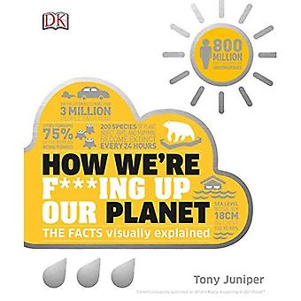 Wie wir F *** Ing Up Our Planet (wie Dinge funktionieren)