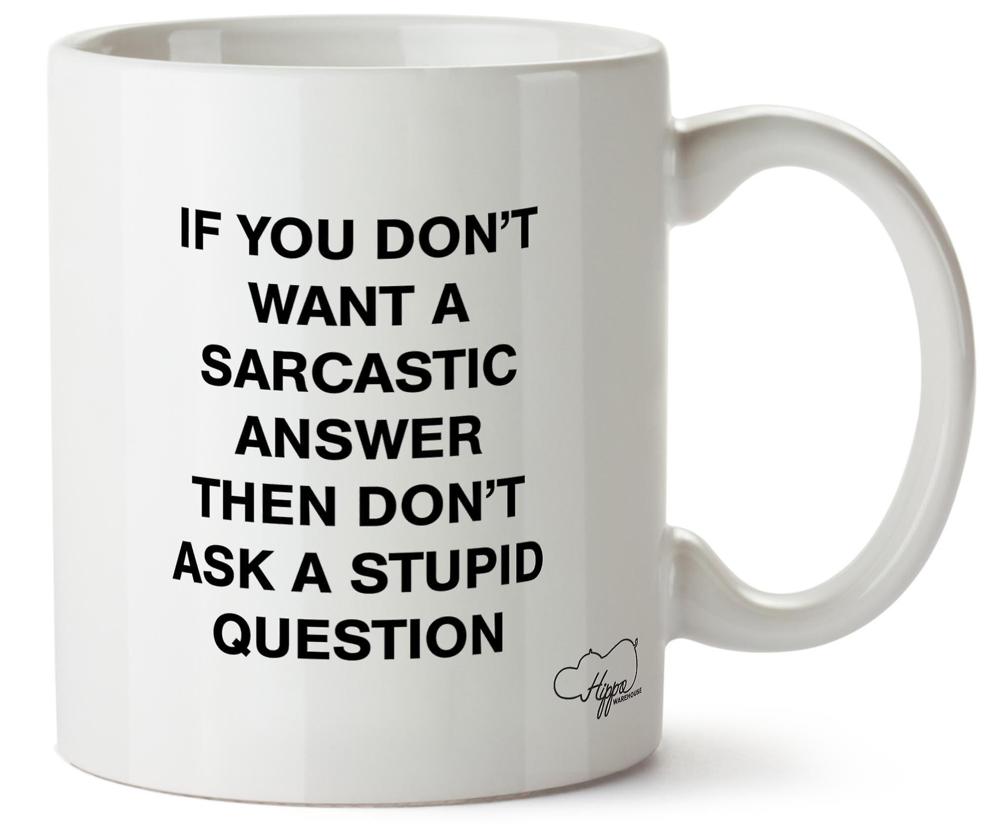 Hippowarehouse если вы не хотите, саркастический ответ не задать глупый вопрос напечатаны Кубка керамическая кружка 10oz