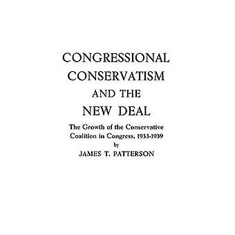 Congressional Conservatism and the New Deal The Growth of the Conservative Coalition in Congress 19331939 by Patterson & James T.