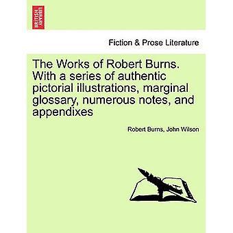 Los trabajos de Robert Burns. Con una serie de Glosario marginal auténtico ilustrado ilustraciones numerosas notas y apéndices por Burns y Robert