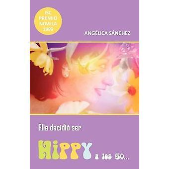 Ella Decidi Ser Hippy en Los 50... av S. Sánchez & Ang Lica
