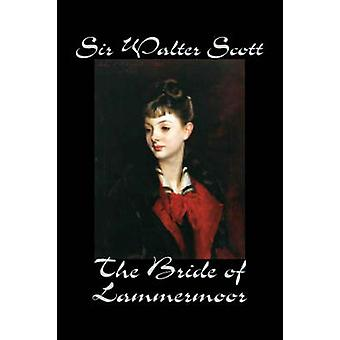 The Bride of Lammermoor by Sir Walter Scott Fiction Classics by Scott & Sir Walter