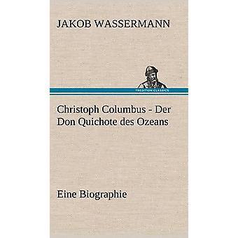 Christoph Columbus  Der Don Quichote Des Ozeans by Wassermann & Jakob
