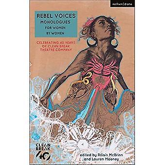 Rebel Voices: Monoloogs voor vrouwen door vrouwen: vieren 40 jaar van clean break Theater Company (auditie toespraken)