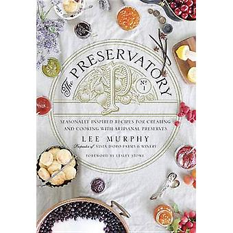 The Preservatory - Seasonally Inspired Recipes for Creating and Using