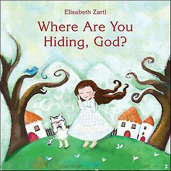 Where Are You Hiding - God? by Elisabeth Zartl - 9780664263522 Book