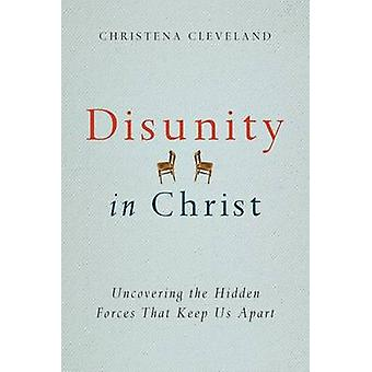 Disunity in Christ - Uncovering the Hidden Forces That Keep Us Apart b