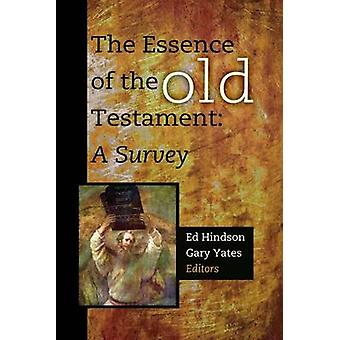 The Essence of the Old Testament - A Survey by Ed Hindson - Gary Yates