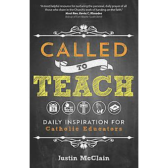 Called to Teach - Daily Inspiration for Catholic Educators by Justin M