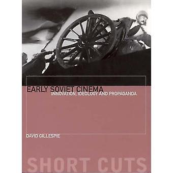 Early Soviet Cinema - Innovation - Ideology and Propaganda by David C.