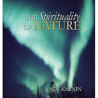 The Spirituality of Nature by Jim Kalnin - Michael J. Schwartzentrube