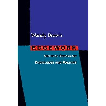 Edgework - Critical Essays on Knowledge and Politics by Wendy Brown -