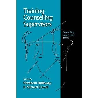 Training Counselling Supervisors Strategies Methods and Techniques by Carroll & Michael