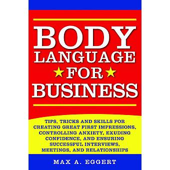 Body Language for Business - Tips - Tricks - and Skills for Creating G